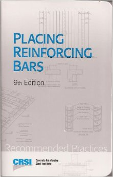Placing Reinforcing Bars, 9 th Edition, 2011. CRSI Concrete Reinforcing Steel Institute, 933 North Plum Grove Road, Schaumburg, IL 60173.