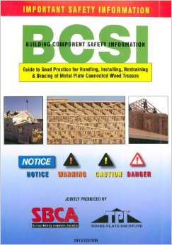 BCSI Guide to Good Practice for Handling, Installing, and Bracing of Metal Plate Connected Wood Trusses, 2013